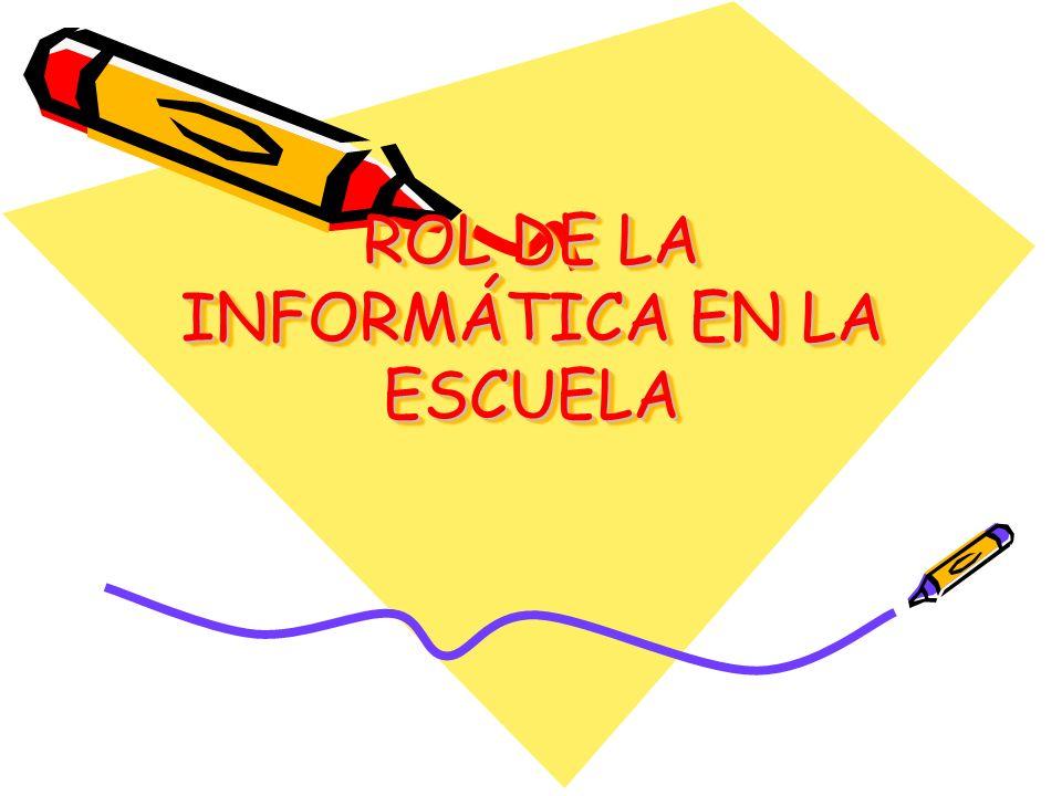 ROL DE LA INFORMÁTICA EN LA ESCUELA