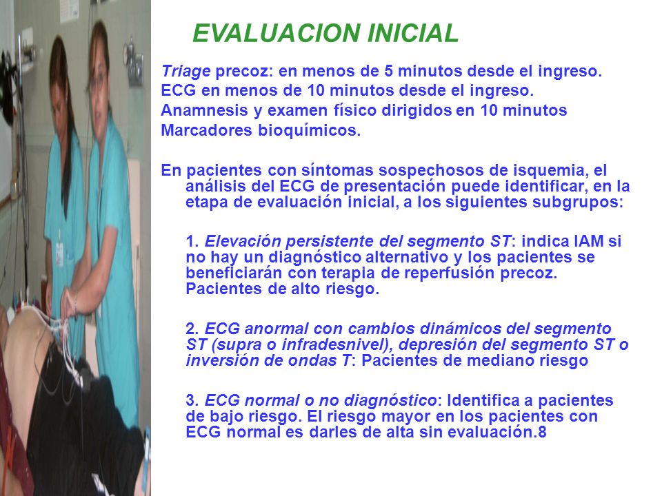 EVALUACION INICIALTriage precoz: en menos de 5 minutos desde el ingreso. ECG en menos de 10 minutos desde el ingreso.