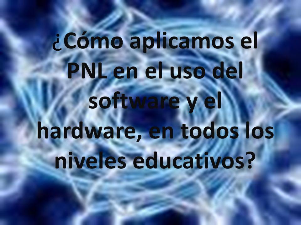¿Cómo aplicamos el PNL en el uso del software y el hardware, en todos los niveles educativos