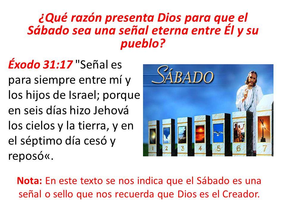¿Qué razón presenta Dios para que el Sábado sea una señal eterna entre Él y su pueblo