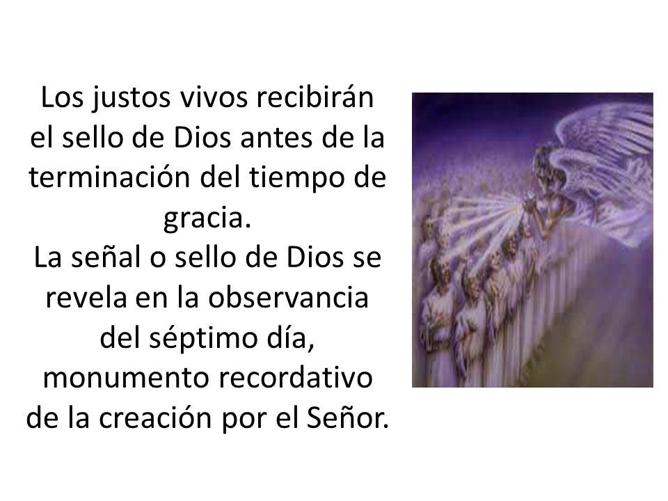 Los justos vivos recibirán el sello de Dios antes de la terminación del tiempo de gracia.