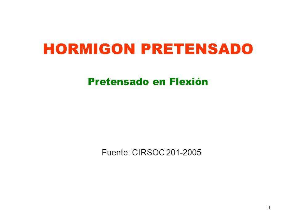 HORMIGON PRETENSADO Pretensado en Flexión Fuente: CIRSOC 201-2005
