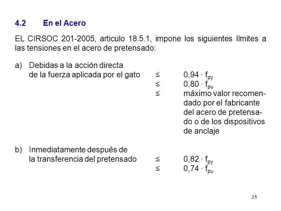 4.2 En el Acero EL CIRSOC 201-2005, articulo 18.5.1, impone los siguientes límites a las tensiones en el acero de pretensado: