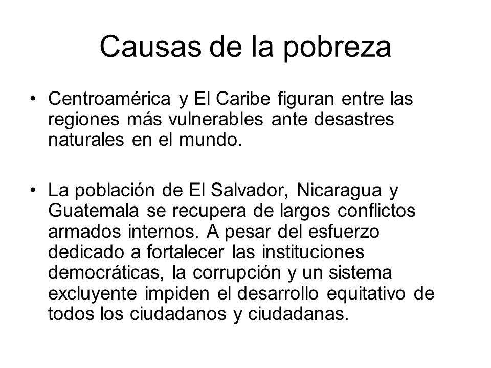 Causas de la pobreza Centroamérica y El Caribe figuran entre las regiones más vulnerables ante desastres naturales en el mundo.