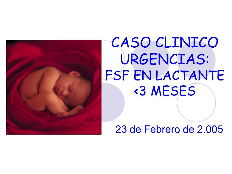 CASO CLINICO URGENCIAS: FSF EN LACTANTE <3 MESES