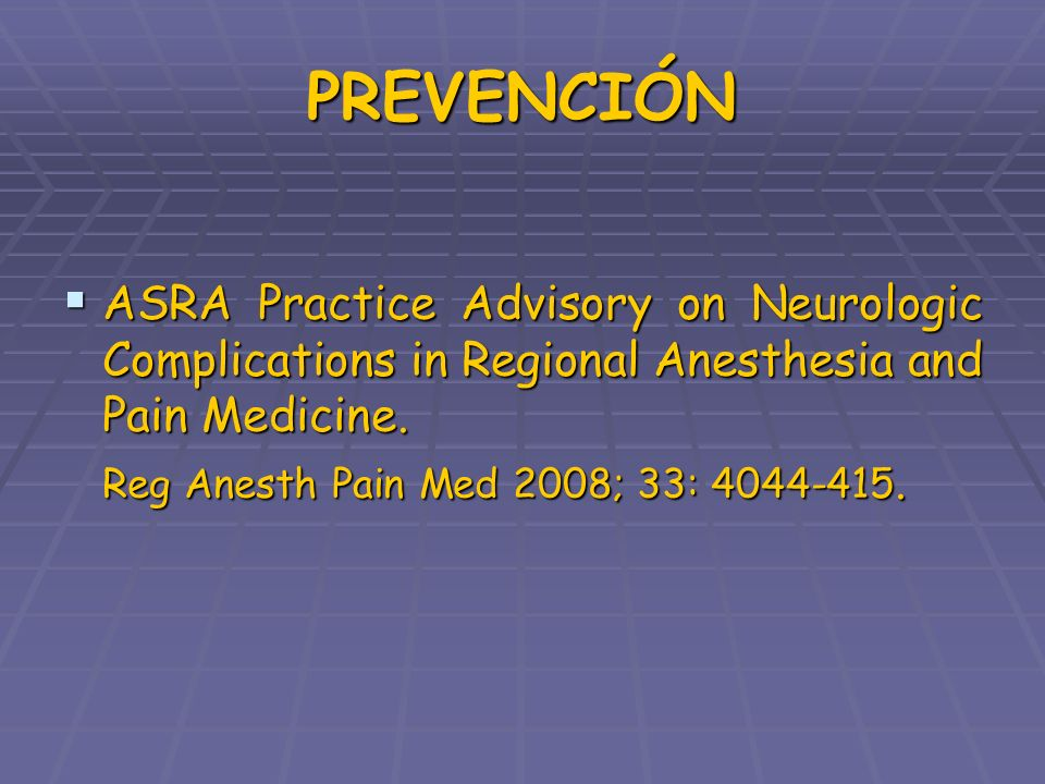 PREVENCIÓN ASRA Practice Advisory on Neurologic Complications in Regional Anesthesia and Pain Medicine.
