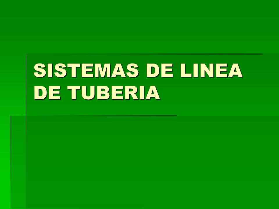 SISTEMAS DE LINEA DE TUBERIA