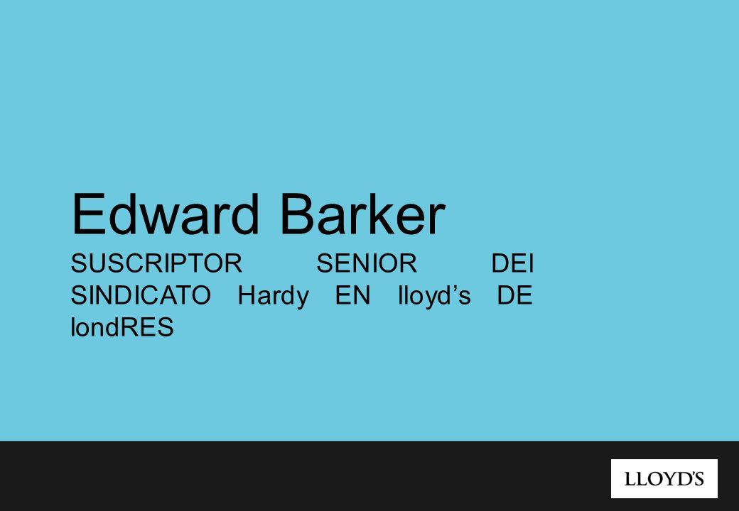 Edward Barker SUSCRIPTOR SENIOR DEl SINDICATO Hardy EN lloyd's DE londRES
