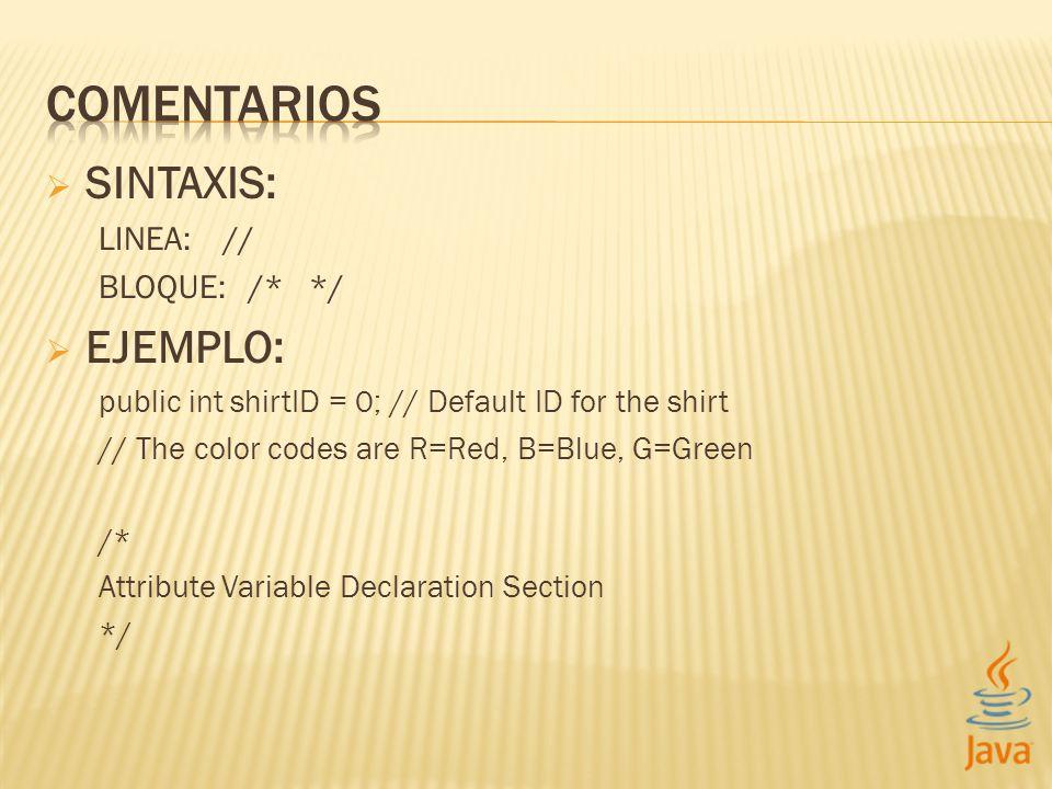COMENTARIOS SINTAXIS: EJEMPLO: LINEA: // BLOQUE: /* */
