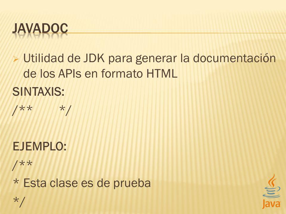 JAVADOC Utilidad de JDK para generar la documentación de los APIs en formato HTML. SINTAXIS: /** */