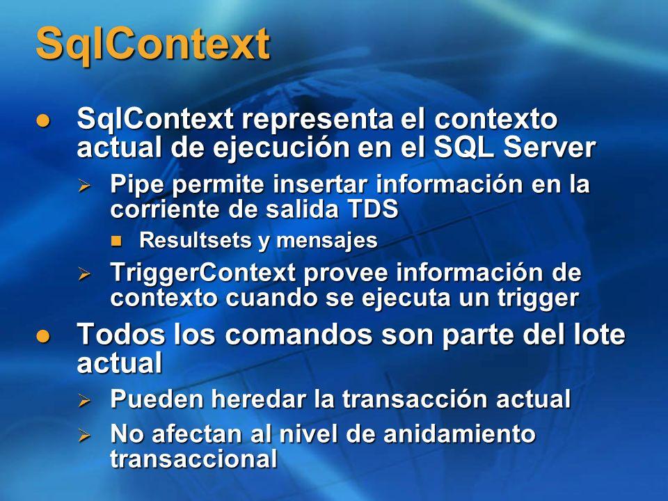 SqlContext SqlContext representa el contexto actual de ejecución en el SQL Server. Pipe permite insertar información en la corriente de salida TDS.