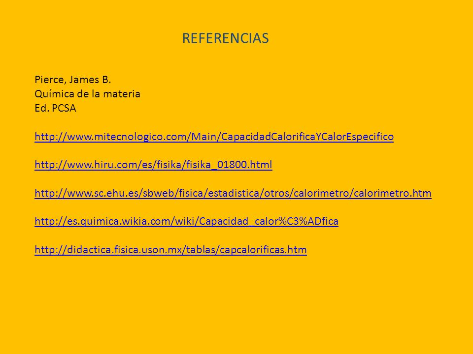 REFERENCIAS Pierce, James B. Química de la materia Ed. PCSA
