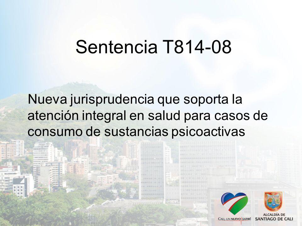 Sentencia T814-08 Nueva jurisprudencia que soporta la atención integral en salud para casos de consumo de sustancias psicoactivas.