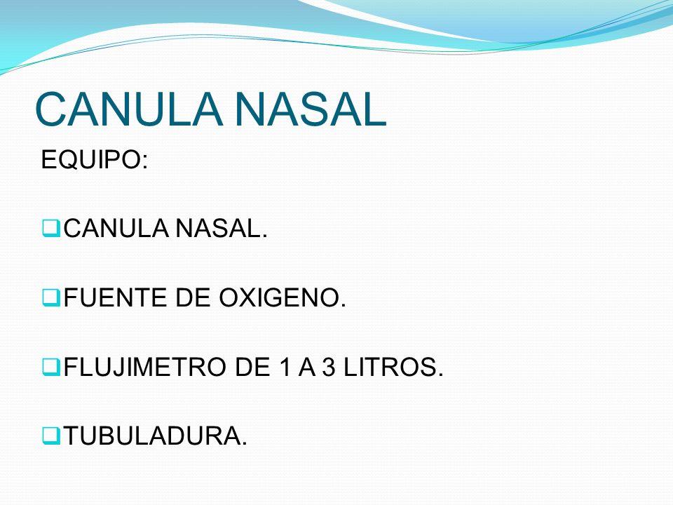 CANULA NASAL EQUIPO: CANULA NASAL. FUENTE DE OXIGENO.