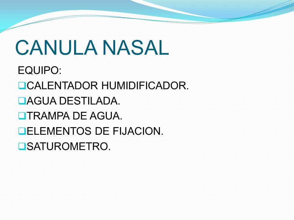 CANULA NASAL EQUIPO: CALENTADOR HUMIDIFICADOR. AGUA DESTILADA.