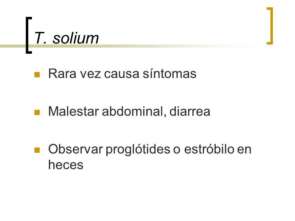 T. solium Rara vez causa síntomas Malestar abdominal, diarrea