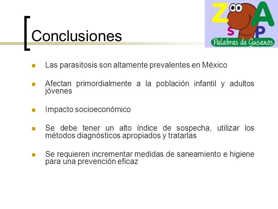 Conclusiones Las parasitosis son altamente prevalentes en México