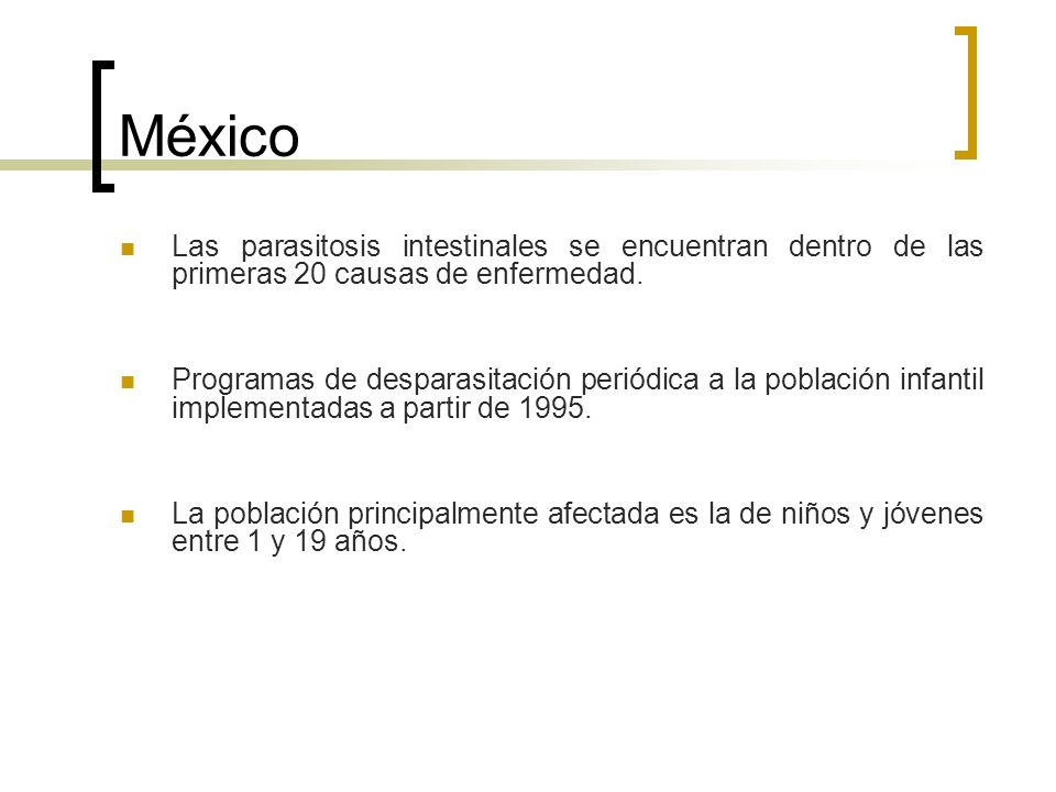 MéxicoLas parasitosis intestinales se encuentran dentro de las primeras 20 causas de enfermedad.