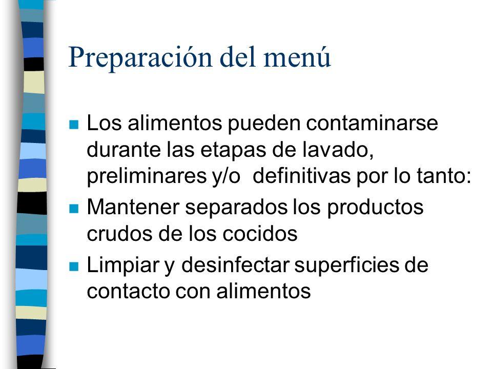 Preparación del menúLos alimentos pueden contaminarse durante las etapas de lavado, preliminares y/o definitivas por lo tanto: