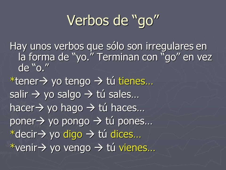 Verbos de go Hay unos verbos que sólo son irregulares en la forma de yo. Terminan con go en vez de o.