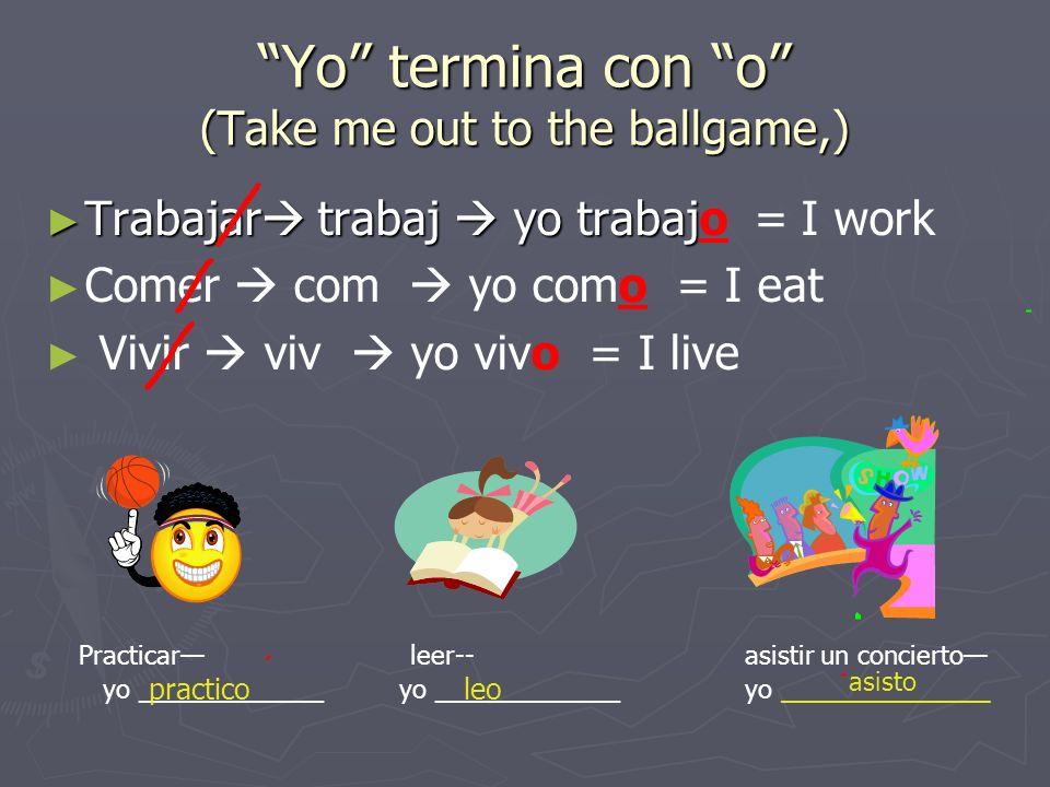 Yo termina con o (Take me out to the ballgame,)