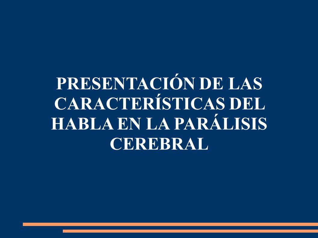 CARACTERÍSTICAS DEL HABLA EN LA PARÁLISIS CEREBRAL