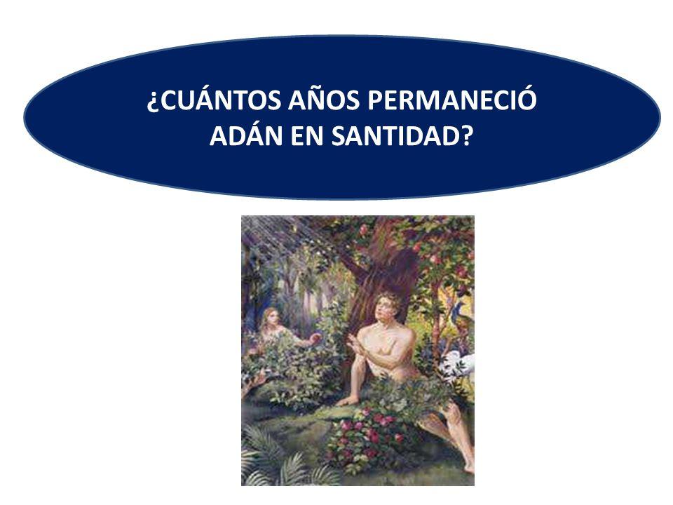 ¿CUÁNTOS AÑOS PERMANECIÓ ADÁN EN SANTIDAD