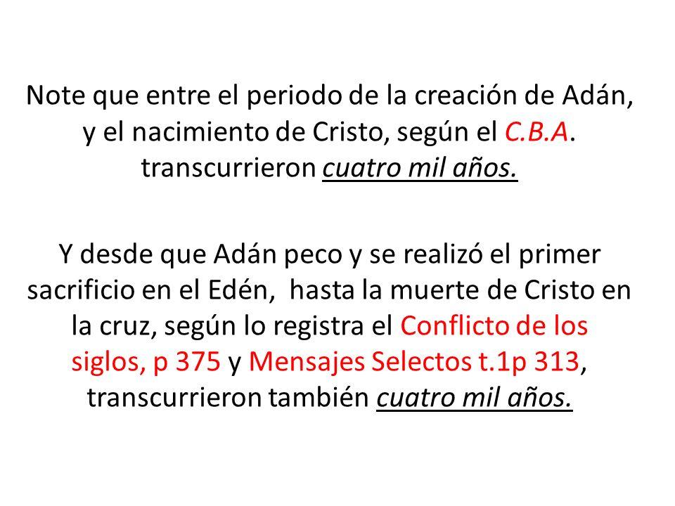 Note que entre el periodo de la creación de Adán, y el nacimiento de Cristo, según el C.B.A. transcurrieron cuatro mil años.