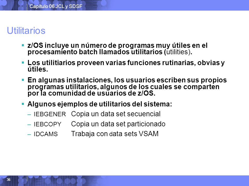 Utilitarios z/OS incluye un número de programas muy útiles en el procesamiento batch llamados utilitarios (utilities).