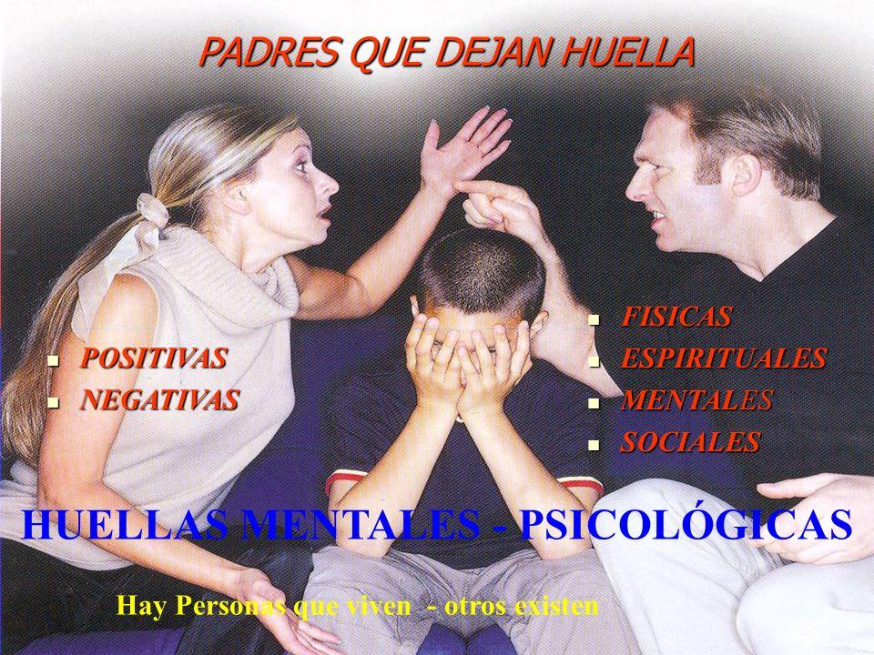 HUELLAS MENTALES - PSICOLÓGICAS Hay Personas que viven - otros existen