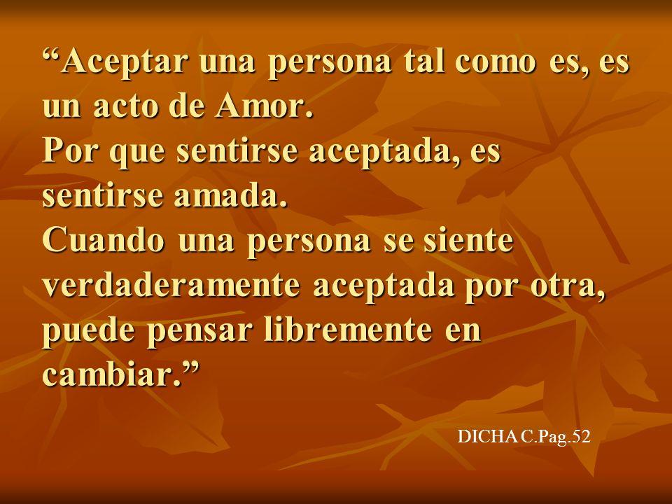 Aceptar una persona tal como es, es un acto de Amor