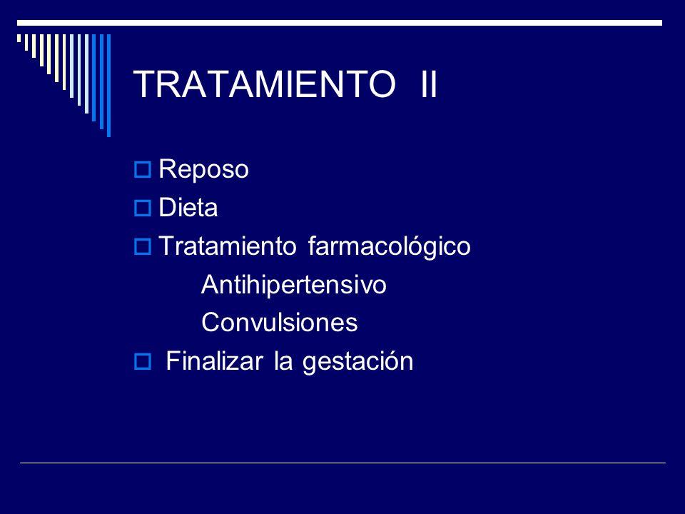 TRATAMIENTO II Reposo Dieta Tratamiento farmacológico Antihipertensivo