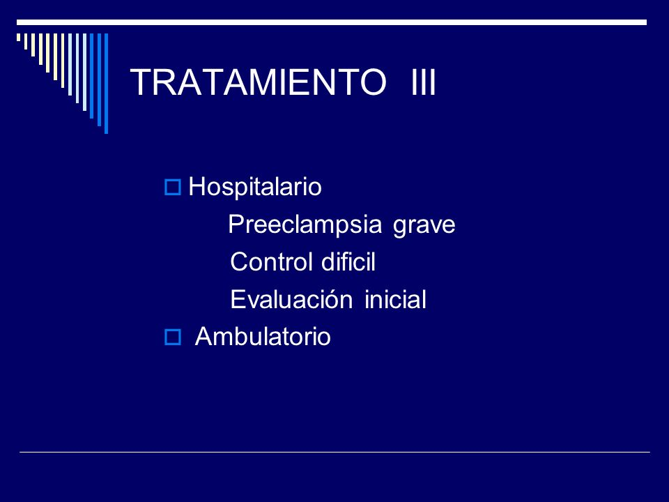 TRATAMIENTO III Hospitalario Preeclampsia grave Control dificil