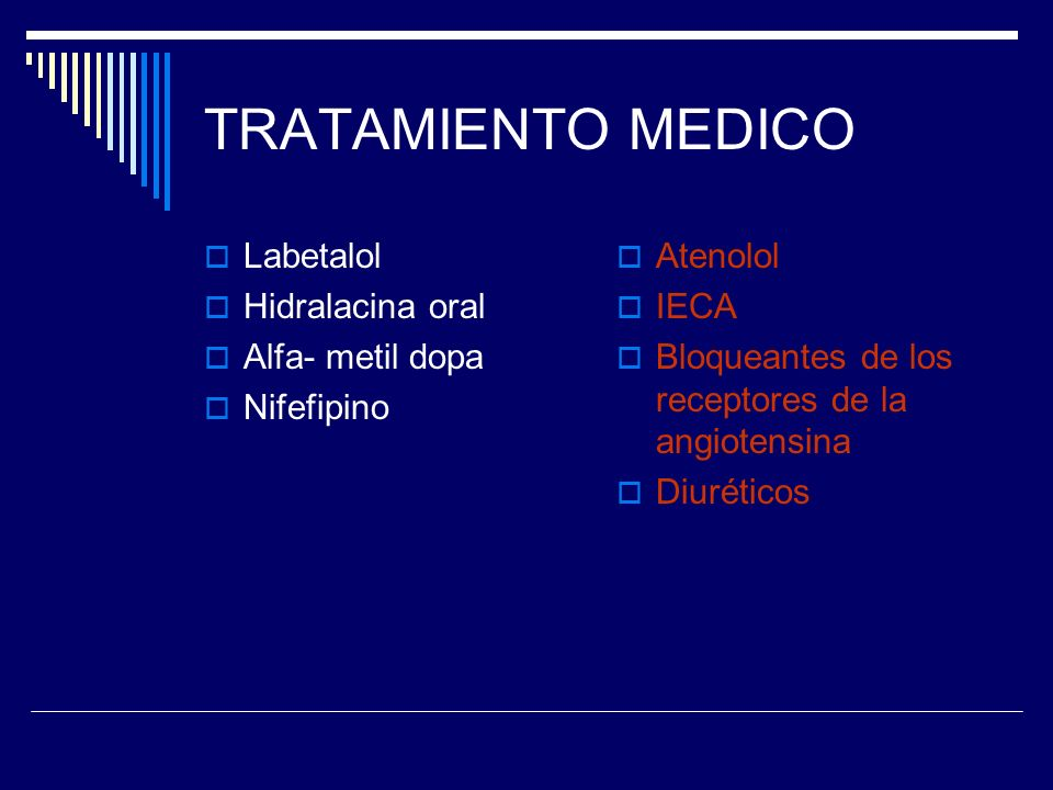 TRATAMIENTO MEDICO Labetalol Hidralacina oral Alfa- metil dopa