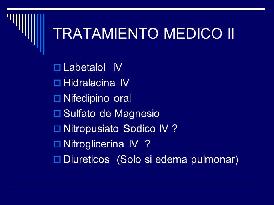 TRATAMIENTO MEDICO II Labetalol IV Hidralacina IV Nifedipino oral