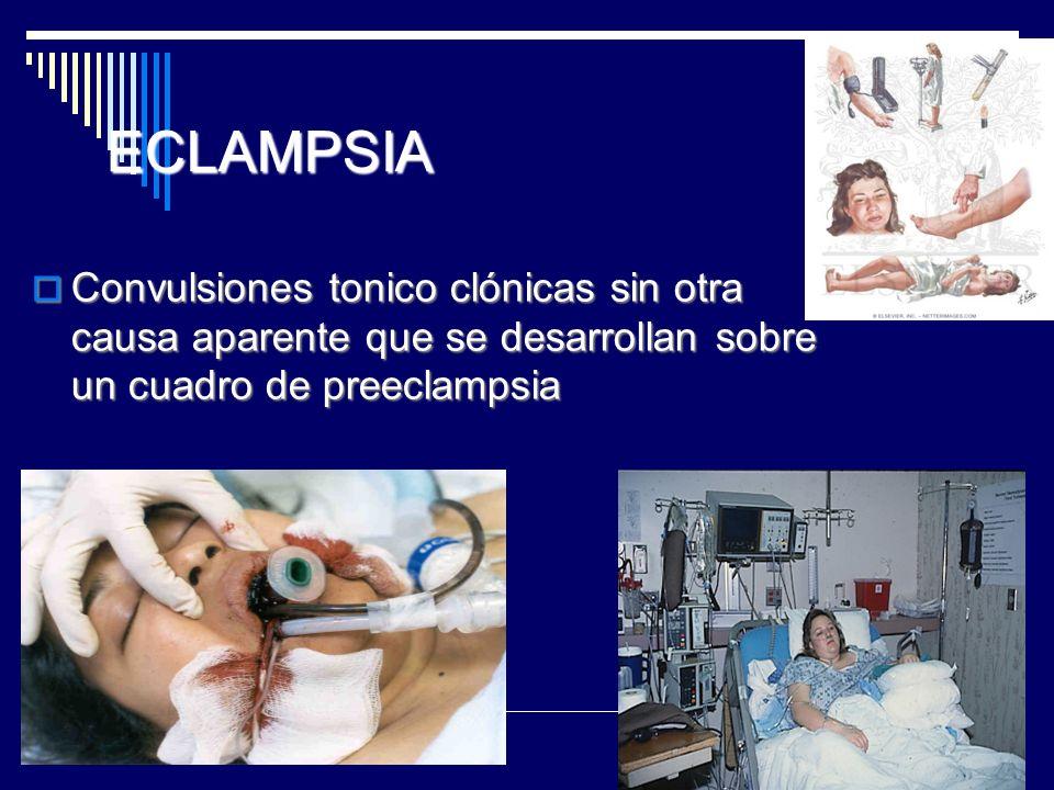 ECLAMPSIA Convulsiones tonico clónicas sin otra causa aparente que se desarrollan sobre un cuadro de preeclampsia.