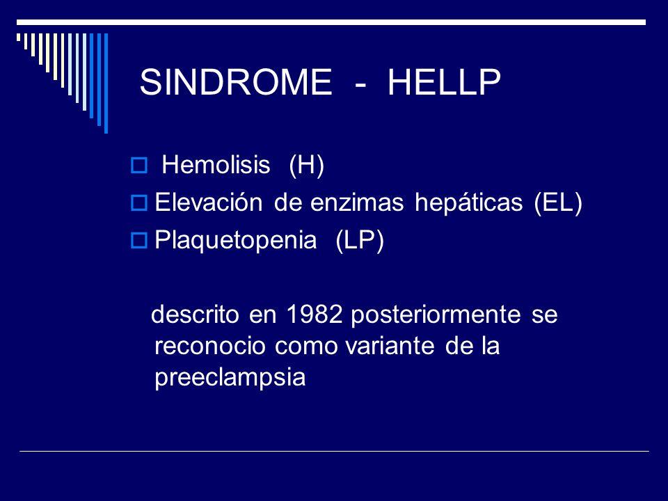 SINDROME - HELLP Hemolisis (H) Elevación de enzimas hepáticas (EL)