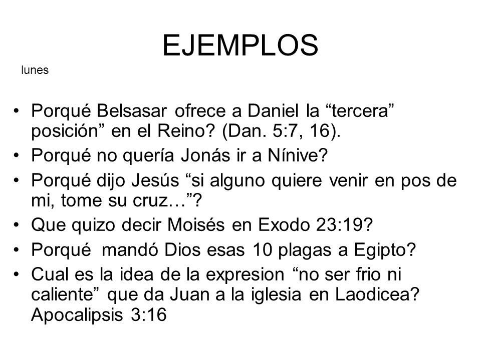 EJEMPLOS lunes. Porqué Belsasar ofrece a Daniel la tercera posición en el Reino (Dan. 5:7, 16).