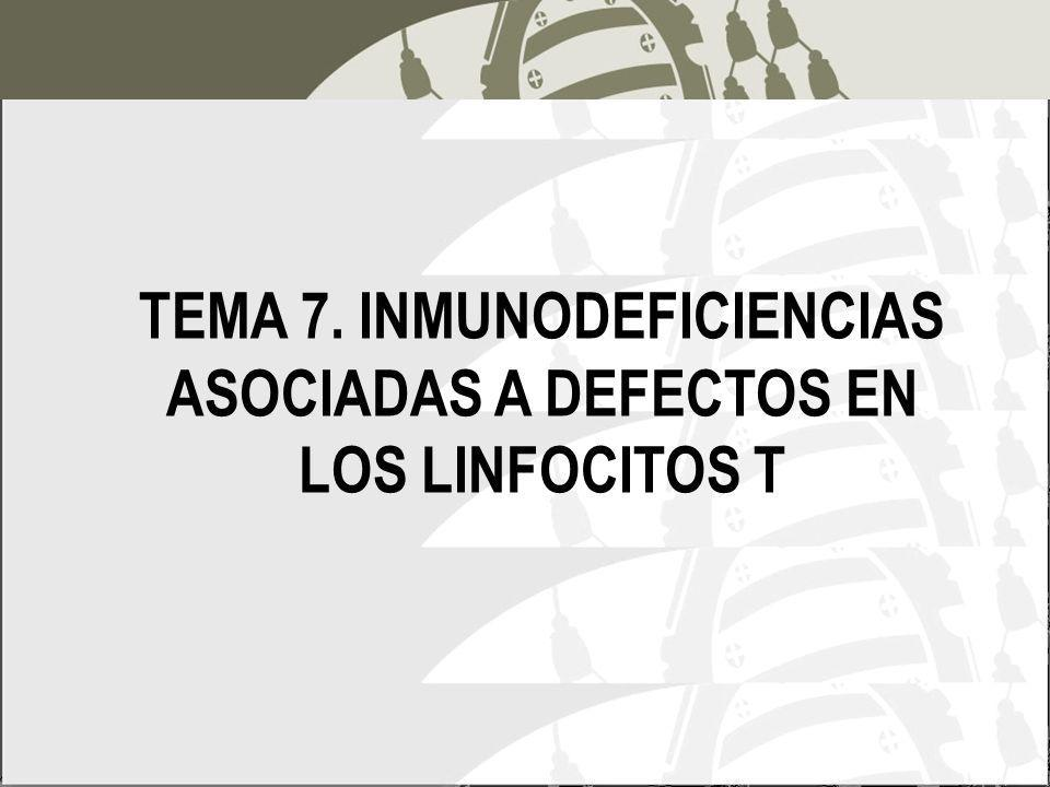 TEMA 7. INMUNODEFICIENCIAS ASOCIADAS A DEFECTOS EN LOS LINFOCITOS T