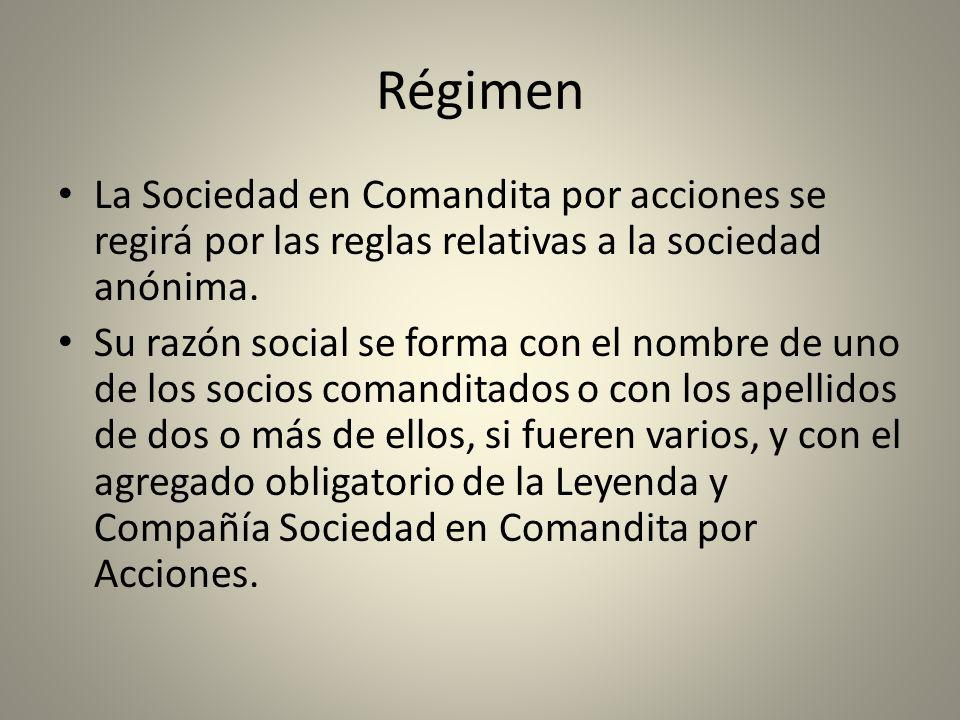 RégimenLa Sociedad en Comandita por acciones se regirá por las reglas relativas a la sociedad anónima.