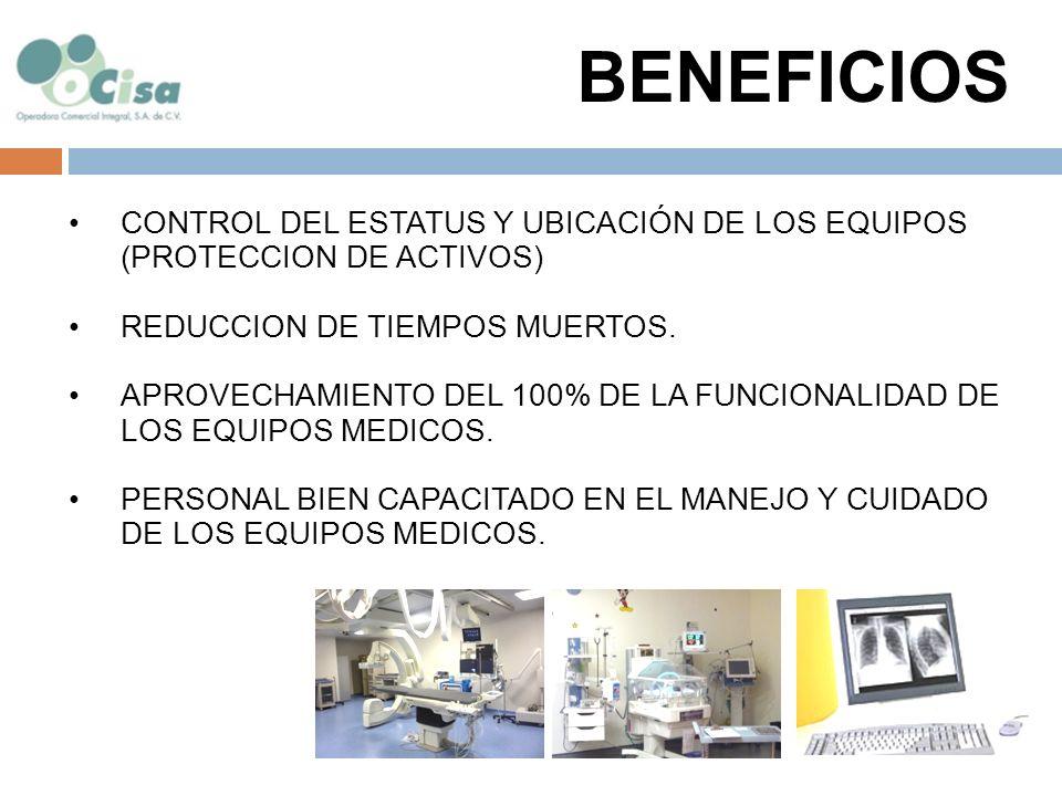 BENEFICIOS CONTROL DEL ESTATUS Y UBICACIÓN DE LOS EQUIPOS (PROTECCION DE ACTIVOS) REDUCCION DE TIEMPOS MUERTOS.