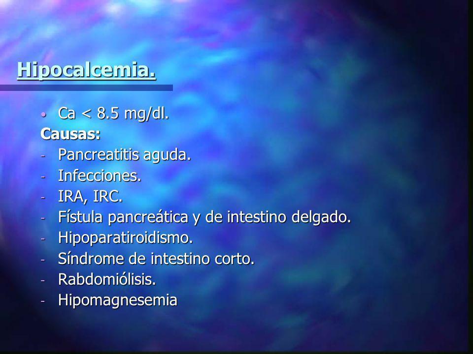 Hipocalcemia. Ca < 8.5 mg/dl. Causas: Pancreatitis aguda.