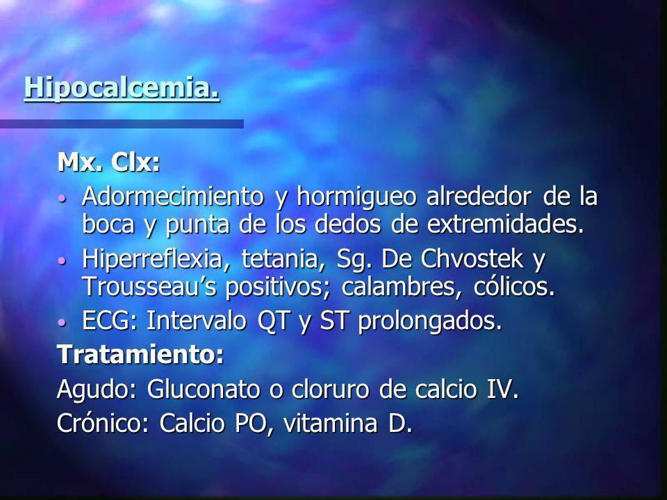 Hipocalcemia. Mx. Clx: Adormecimiento y hormigueo alrededor de la boca y punta de los dedos de extremidades.