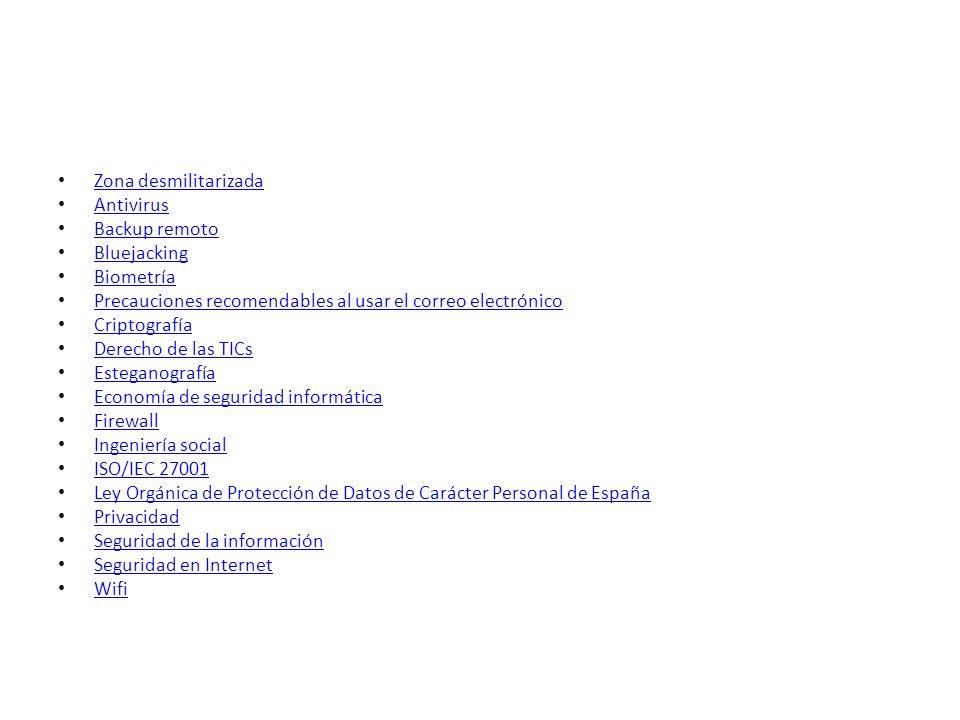Zona desmilitarizadaAntivirus. Backup remoto. Bluejacking. Biometría. Precauciones recomendables al usar el correo electrónico.