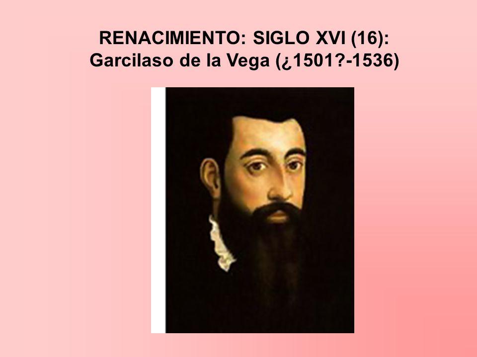 RENACIMIENTO: SIGLO XVI (16): Garcilaso de la Vega (¿1501 -1536)