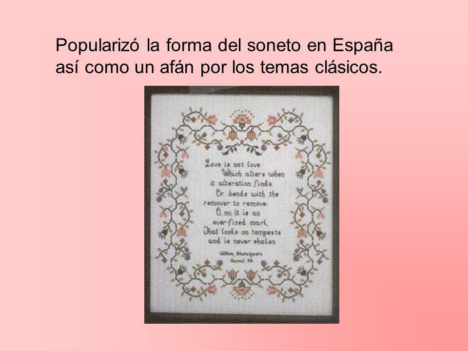 Popularizó la forma del soneto en España así como un afán por los temas clásicos.