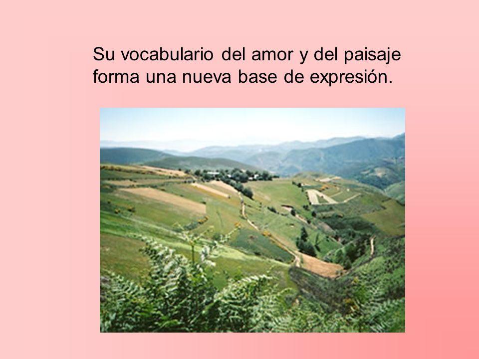 Su vocabulario del amor y del paisaje forma una nueva base de expresión.