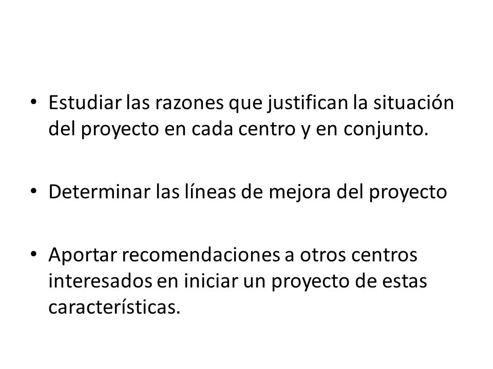 Estudiar las razones que justifican la situación del proyecto en cada centro y en conjunto.