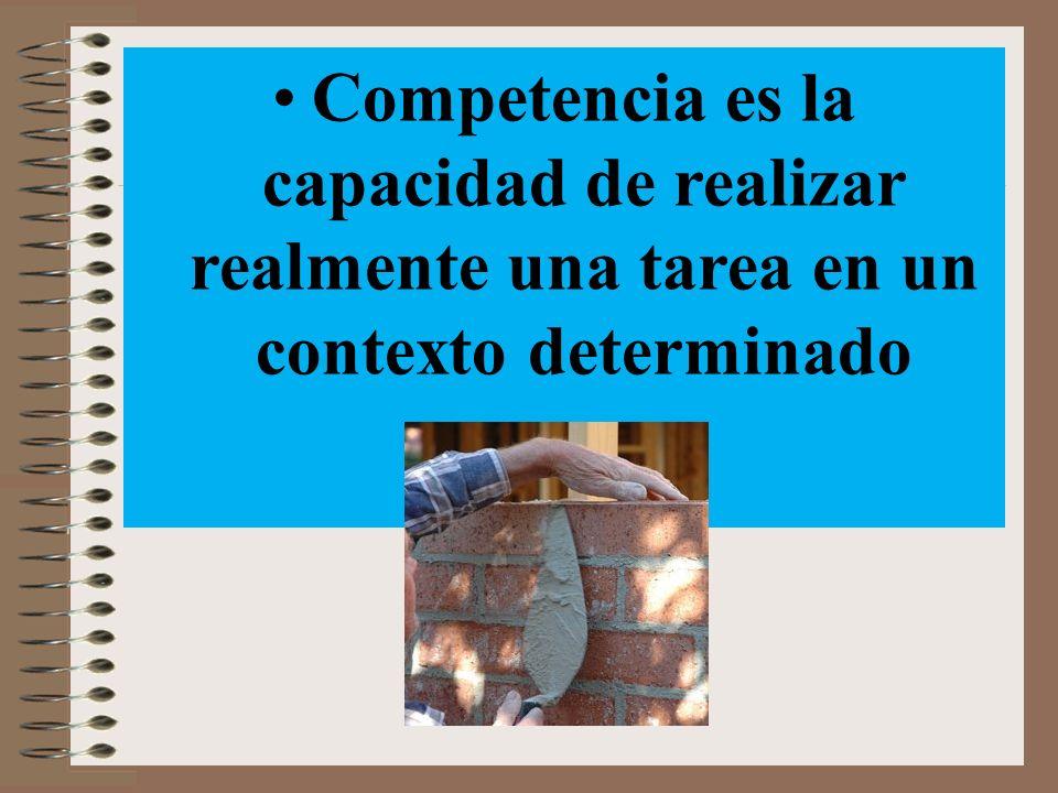Competencia es la capacidad de realizar realmente una tarea en un contexto determinado