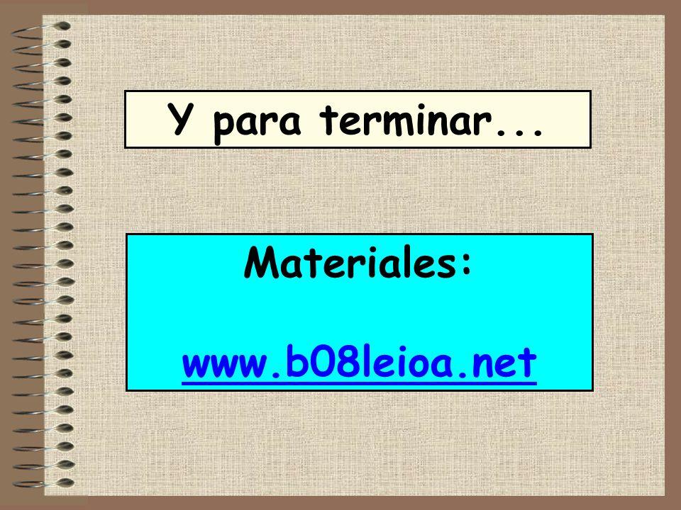 Y para terminar... Materiales: www.b08leioa.net
